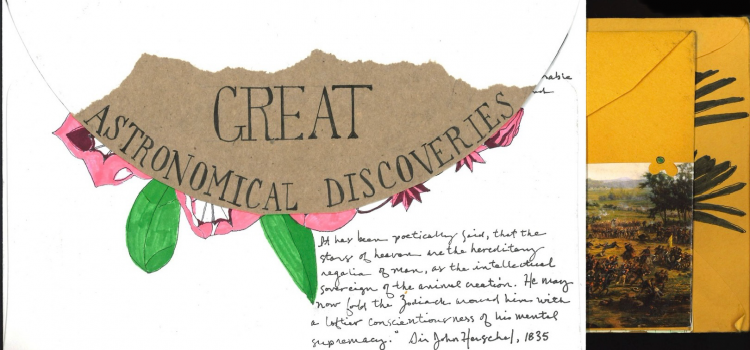 image of closed envelop with the text Great Astronomical Discoveries written on the flap with is covered with torn brown packing paper. drawings of flowers peak out from the bottom of the envelope flap. there is handwritten text in the lower right corner that reads: It has been poetically said, that the stars of heaven are the hereditary regalia of man, as the intellectual sovereign of the animal creation. He may now fold the Zodiack [sic] around him with a loftier contentiousness of his mental supremacy. - Sir John Herschel, 1835